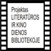 """Projektas """"Literatūros ir kino dienos bibliotekoje"""""""